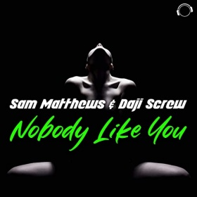 SAM MATTHEWS & DAJI SCREW - NOBODY LIKE YOU